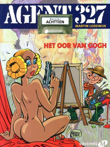 Agent 327 (Uitgeverij M/L) 18 Het oor van Gogh