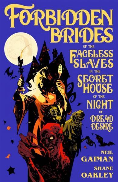 Neil Gaiman's Forbidden Brides of the Faceless Slaves 1 Neil Gaiman's Forbidden Brides of the Faceless Slaves in the Secret House of the Night of Dread Desire