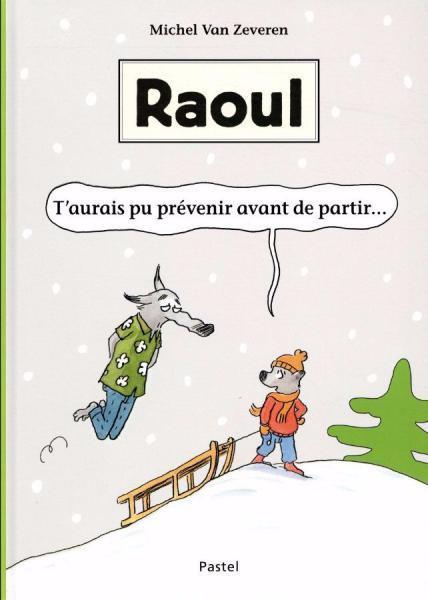 Raoul 1 T'aurais pu prévenir avant de partir...
