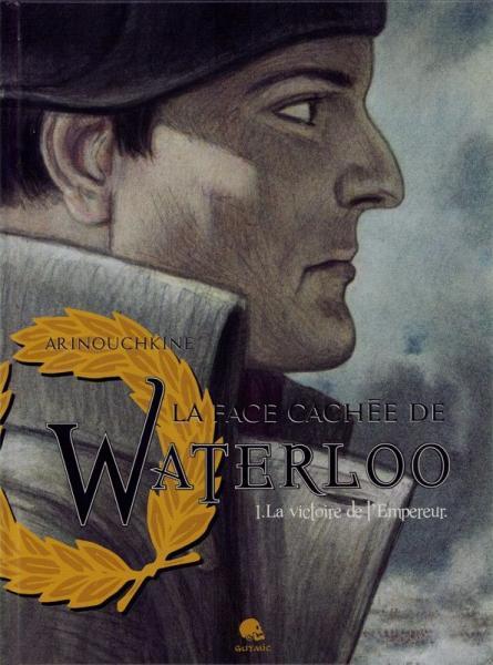 La face cachée de Waterloo 1 La victoire de l'empereur