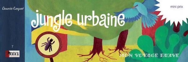 Jungle urbaine 1 Mon voyage fauve