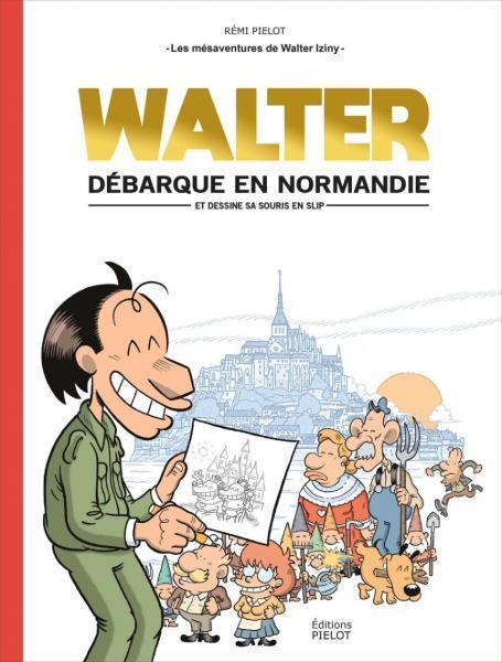 Les mésaventures de Walter Iziny 1 Walter débarque en Normandie