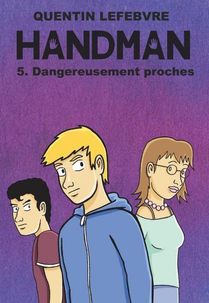 Handman 5 Dangereusement proches