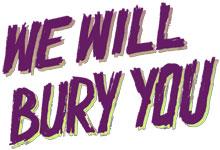 We Will Bury You