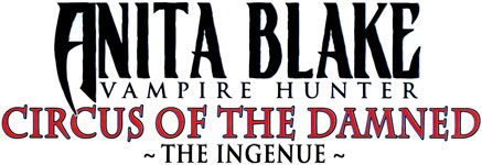 Anita Blake: Circus of the Damned - The Ingenue