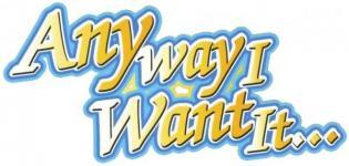 Any way I want it!