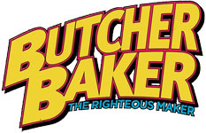 Butcher Baker, the Righteous Maker